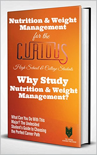 Nutrition & Weight Management for the Curious High School & College Students: Why Study Nutrition & Weight Management? (The Undecided Student's Guide to Choosing the University Major & Career)