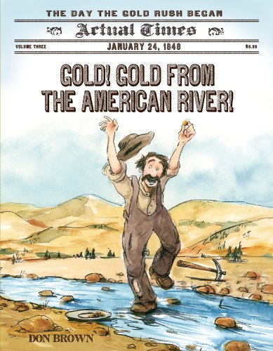 Gold! Gold from the American River!: January 24, 1848: The Day the Gold Rush Began (Actual Times) (California Gold Rush Books)