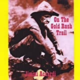 On the Gold Rush Trail by Jimmi Accardi