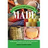 Vermont & New Hampshire Made: Homegrown Products by Local Craftsman, Artisans, and Purveyors (Made in)