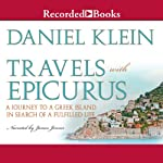 Travels with Epicurus: A Journey to a Greek Island in Search of a Fulfilled Life | Daniel Klein