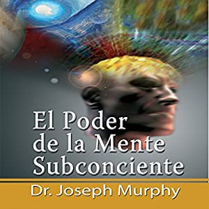 El Poder De La Mente Subconsciente [The Power of the Subconscious Mind] Audiobook
