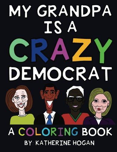 My Grandpa Is A Crazy Democrat - A Coloring Book