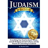 Judaism: Everything You Need to Know About: Jewish Religion; Jewish Culture; and the Process of Converting to Judaism ( How to Become a Jew )