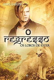 O Regresso (Os Lobos de Ester Livro 5)