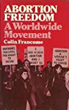 Abortion Freedom : A Worldwide Movement, Francome, Colin, 0041790022