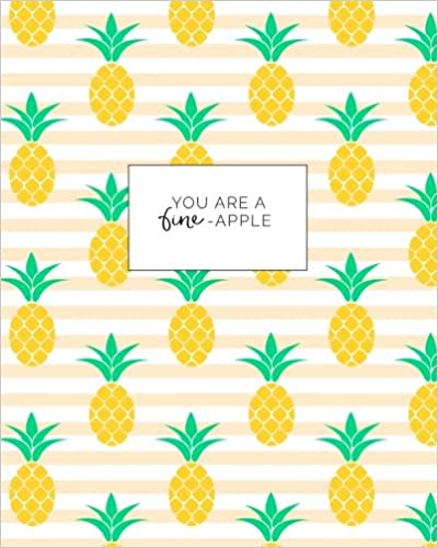 You Are a Fine-Apple Journal: Summer Sweet Pineapple Trendy Notebook, Diary