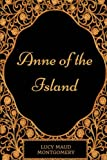 Anne of the Island: By Lucy Maud Montgomery - Illustrated