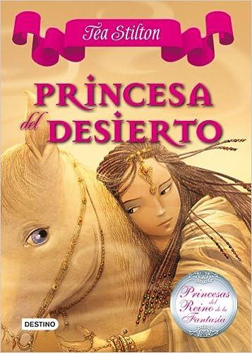 Princesa del Desierto: Princesas del Reino de la Fantasía 3 Tea Stilton: Amazon.es: Tea Stilton, Helena Aguilà: Libros