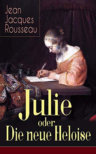 Julie oder Die neue Heloise: Historischer Roman (Liebesgeschichte von Heloisa und Peter Abaelard) (German Edition) ()