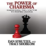 The Power of Charisma: Harnessing the C-Factor to Inspire Change | Dan Strutzel,Traci Shoblom