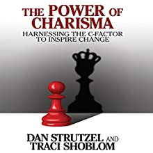 The Power of Charisma: Harnessing the C-Factor to Inspire Change Audiobook by Dan Strutzel, Traci Shoblom Narrated by Dan Strutzel