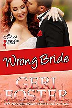 Wrong Bride (Accidental Encounters Book 4) by [Foster, Geri]