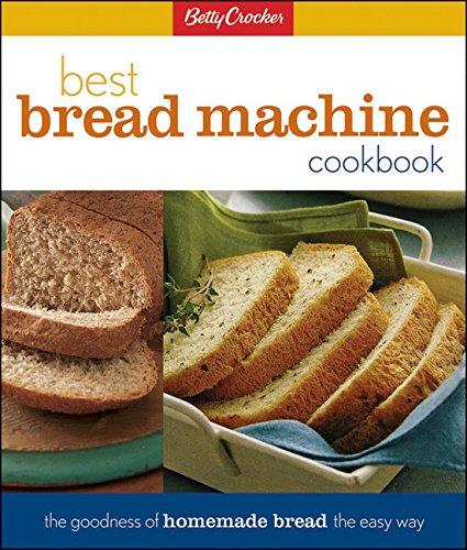 Betty Crocker Best Bread Machine Cookbook (Betty Crocker Cooking) by Betty Crocker