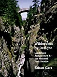 img - for Wilderness by Design: Landscape Architecture and the National Park Service by Ethan Carr (1998-03-01) book / textbook / text book