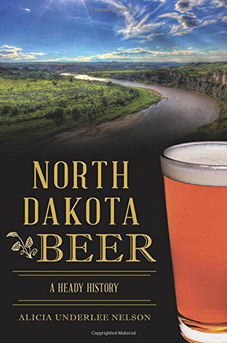North Dakota Beer: A Heady History (American Palate)