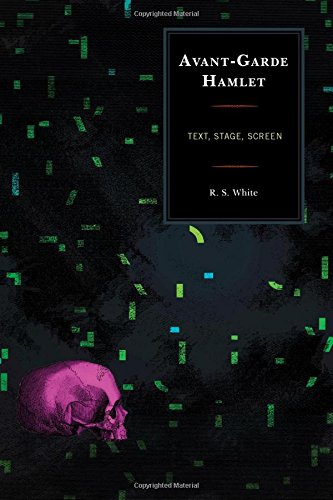 Read Online Avant-Garde Hamlet: Text, Stage, Screen (The Fairleigh Dickinson University Press Series on Shakespeare and the Stage) pdf