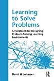 Learning to Solve Problems, David H. Jonassen, 0415871948