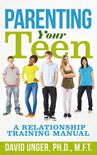 Parenting Your Teen: A Relationship Training Manual