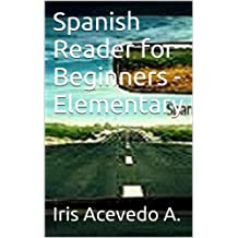 Spanish Reader for Beginners - Elementary: A Dual Spanish Reader (Spanish Reader for Beginners, Intermediate & Advanced Students nº 1) (Spanish Edition)