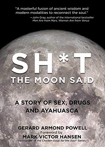 Sh*t the Moon Said: A Story of Sex, Drugs, and Ayahuasca (The Best Amazon Ayahuasca Retreat)