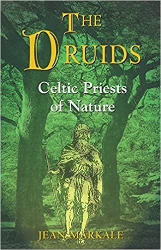 The Druids: Celtic Priests of Nature by Markale, Jean (1999)