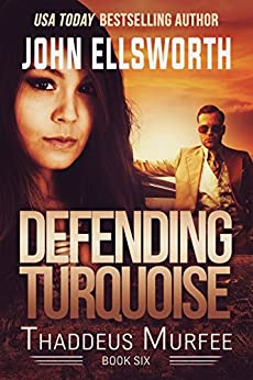 Defending Turquoise: A Legal Thriller (Thaddeus Murfee Legal Thriller Series Book 5) by [Ellsworth, John]