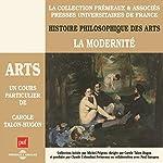 La Modernité (Histoire philosophique des arts 4) | Carole Talon-Hugon