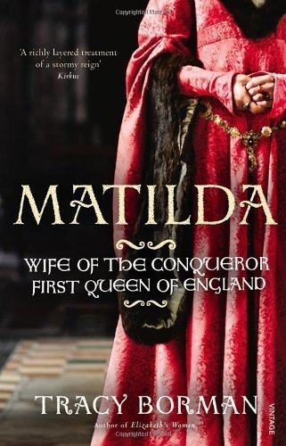 Matilda: Wife Of The Conqueror, First Queen Of England By Borman, Tracy 2012 Paperback
