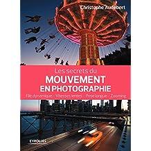 SECRETS DU MOUVEMENT EN PHOTOGRAPHIE (LES)