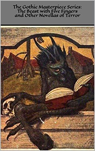 The Gothic Masterpiece Series:  The Beast with Five Fingers  and  Other Novellas of Terror: Illustrated Edition (Wf Series)