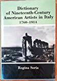 The Dictionary of Nineteenth-Century American Artists in Italy, 1760-1914, Regina Soria, 0838613101