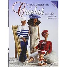 Tenues élégantes au crochet: Pour 30 poupées mannequins