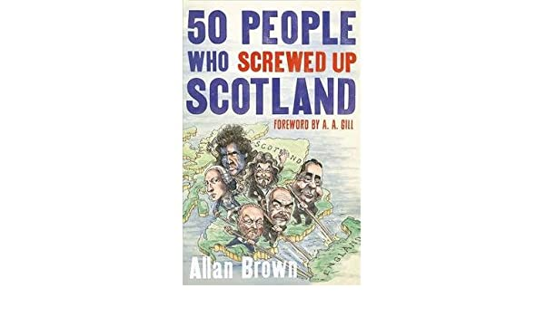 50 People Who Screwed Up Scotland By author Allan Brown May ...