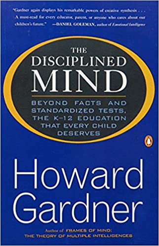 The disciplined mind beyond facts and standardized tests the k 12 the disciplined mind beyond facts and standardized tests the k 12 education that every child deserves howard gardner 9780140296242 amazon books fandeluxe
