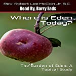 Where Is Eden Today?: The Garden of Eden: A Topical Study | Rev. Robert Lee McCoin, Jr. S.C.