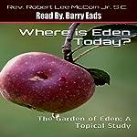Where Is Eden Today?: The Garden of Eden: A Topical Study   Rev. Robert Lee McCoin, Jr. S.C.