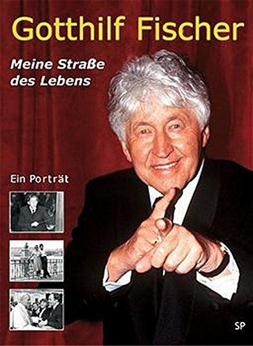 Gotthilf Fischer - Meine Straße des Lebens: Ein biografisches Porträt