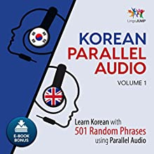 Korean Parallel Audio: Volume 1: Learn Korean with 501 Random Phrases Using Parallel Audio Audiobook by Lingo Jump Narrated by Lingo Jump