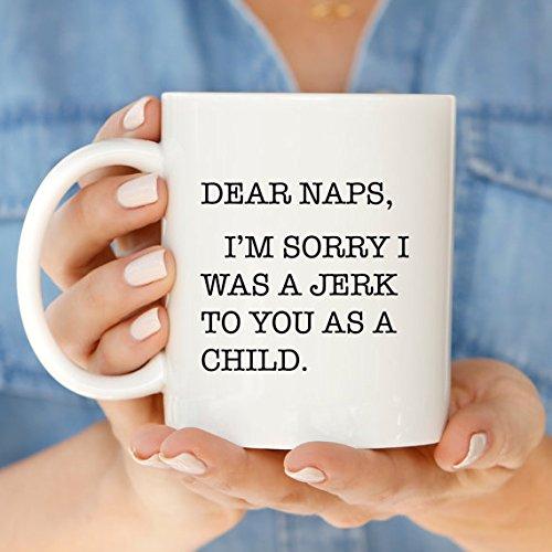 Dear Naps I'm Sorry I Was a Jerk to You As A Child Coffee Mug   Funny Gift Quote Mug   Funny Gift Mug   Funny Mommy Mug   Funny Mom Coffee Mug   Coffee Tea Mug   11oz 15oz   Gift for Mom