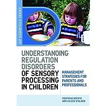 Understanding Regulation Disorders of Sensory Processing in Children: Management Strategies for Parents and Professionals (JKP Essentials)