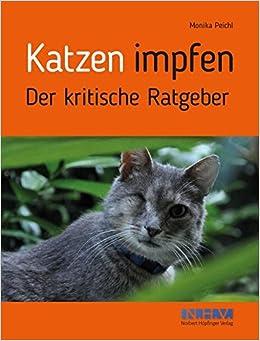 Katzen Impfen Der Kritische Ratgeber Amazon De Monika Peichl Bücher