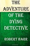 The Adventure of the Dying Detective, Arthur Conan Doyle, 1478325410