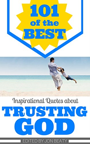101 Of The Best Inspirational Quotes About Trusting God Kindle