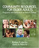 By Robbyn R. Wacker Community Resources for Older Adults: Programs and Services in an Era of Change (3e)