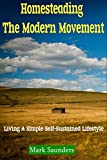 Homesteading: The Modern Movement, Living a Simple Self-Sustained Lifestyle (chickens, alternative energy, goats, organic farming, off the grid, livestock, aquaponics)