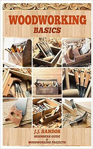 Woodworking Woodworking Basics J J Sandor 9781839380716 Amazon Com Books