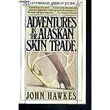 Adventures in the Alaskan Skin Trade (Contemporary American Fiction)