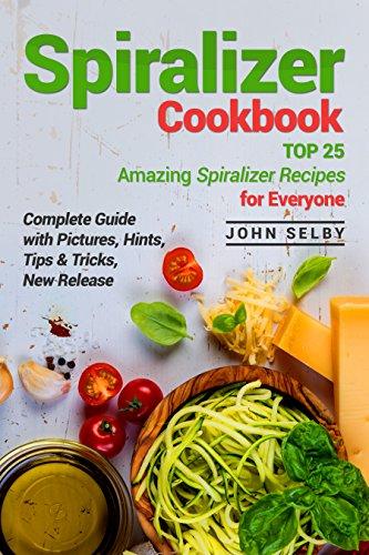 Spiralizer cookbook top 25 amazing spiralizer recipes for everyone spiralizer cookbook top 25 amazing spiralizer recipes for everyone spiralizer recipe book forumfinder Gallery
