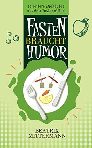 Fasten braucht Humor: 20 heitere Anekdoten aus dem Fastenalltag (German Edition)
